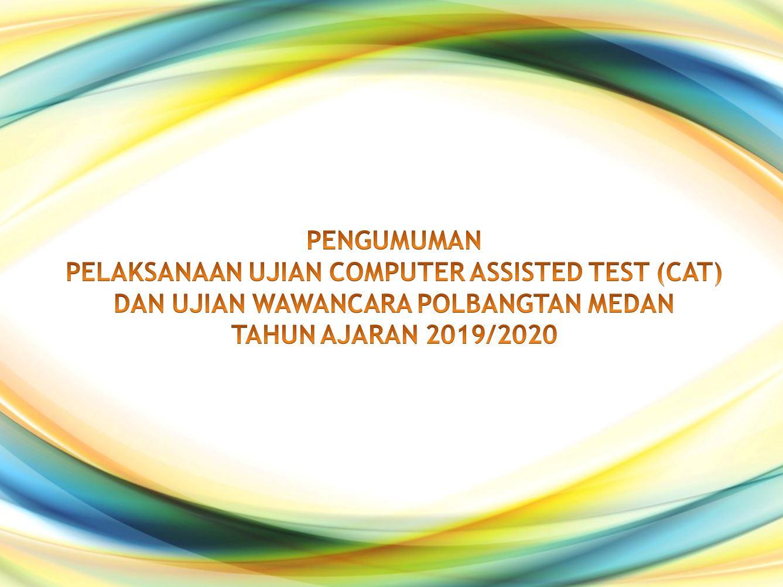 Pengumuman Ujian CAT dan Wawancara Polbangtan Medan TA.2019/2020