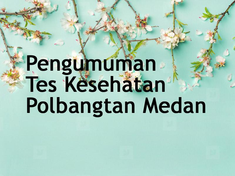 Pengumuman Hasil Test Kesehatan Polbangtan Medan