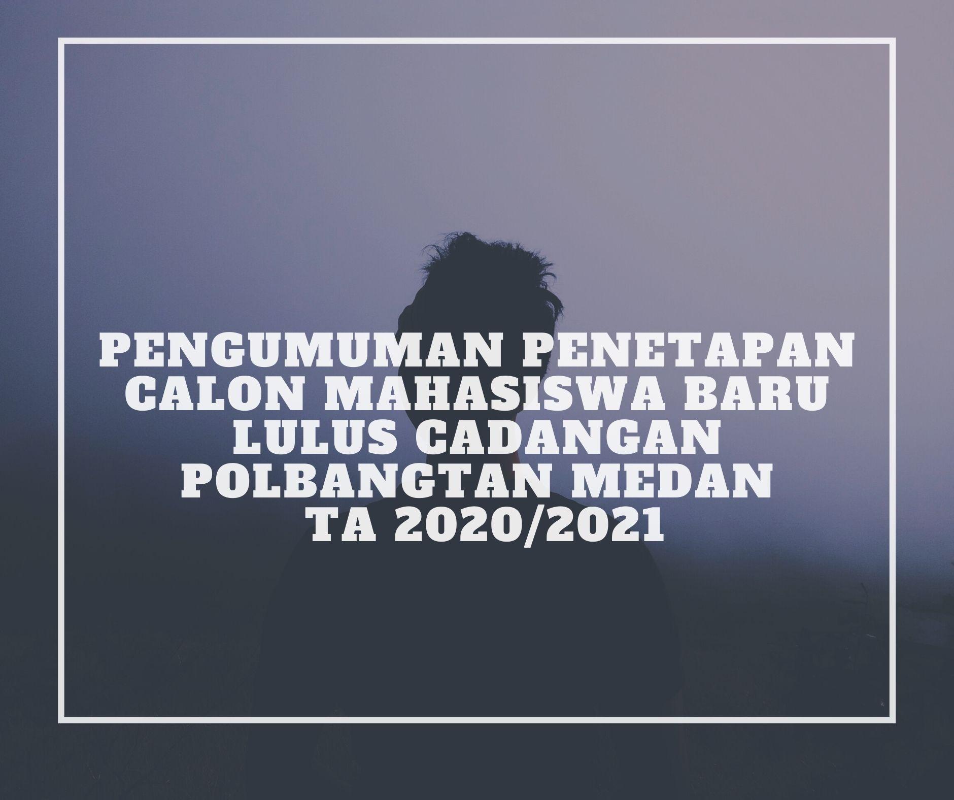 PENGUMUMAN PENETAPAN CALON MAHASISWA BARU LULUS CADANGAN POLBANGTAN MEDAN TA 2020/2021
