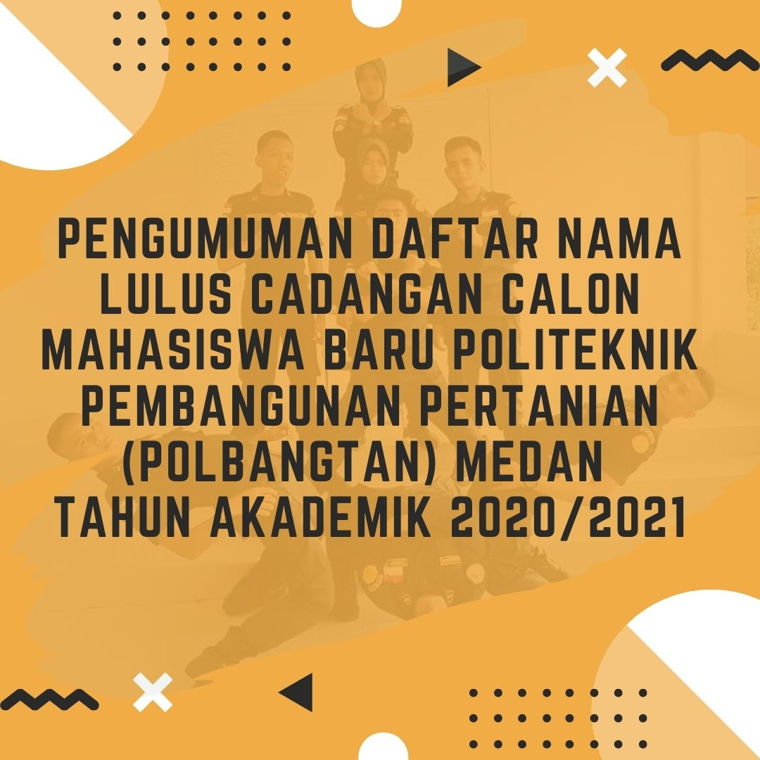 PENGUMUMAN LULUS CADANGAN II CALON MAHASISWA BARU POLITEKNIK PEMBANGUNAN PERTANIAN (POLBANGTAN) MEDAN T.A. 2020/2021