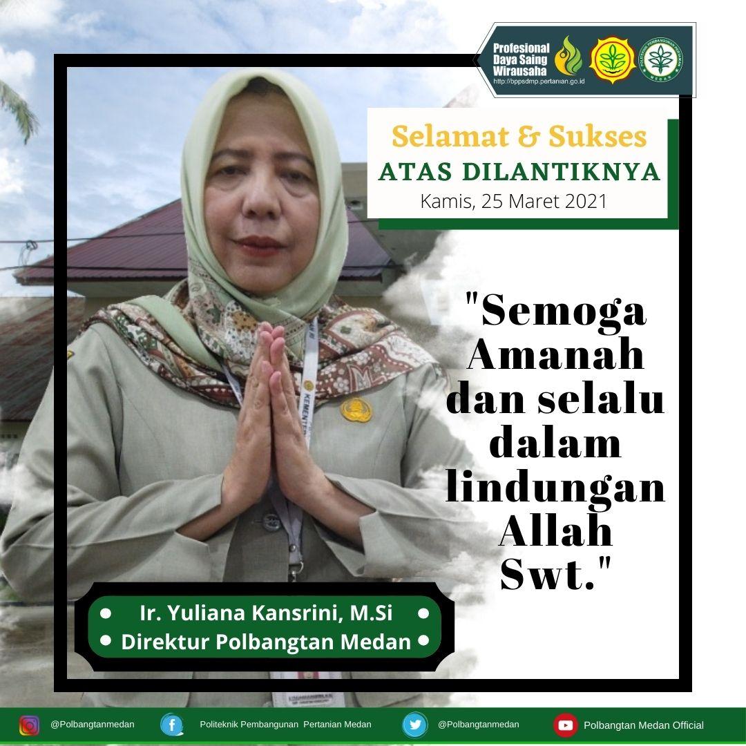 Selamat & Sukses Atas Dilakntiknya Direktur Polbangtan Medan Ir. Yuliana Kansrini,M.Si