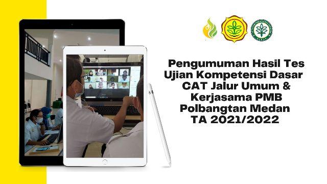PENGUMUMAN PESERTA LULUS SELEKSI COMPUTER ASSISTED TEST (CAT) JALUR UMUM DAN JALUR KERJASAMA PMB POLBANGTAN MEDAN TA 2021/2022