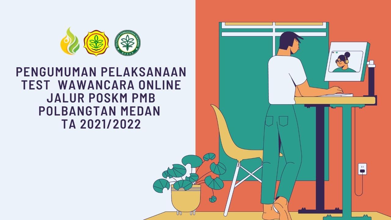 PENGUMUMAN PELAKSANAAN TES WAWANCARA SECARA ONLINE PENERIMAAN CALON MAHASISWA BARU JALUR POSKM POLITEKNIK PEMBANGUNAN PERTANIAN (POLBANGTAN) MEDAN TA 2021/2022