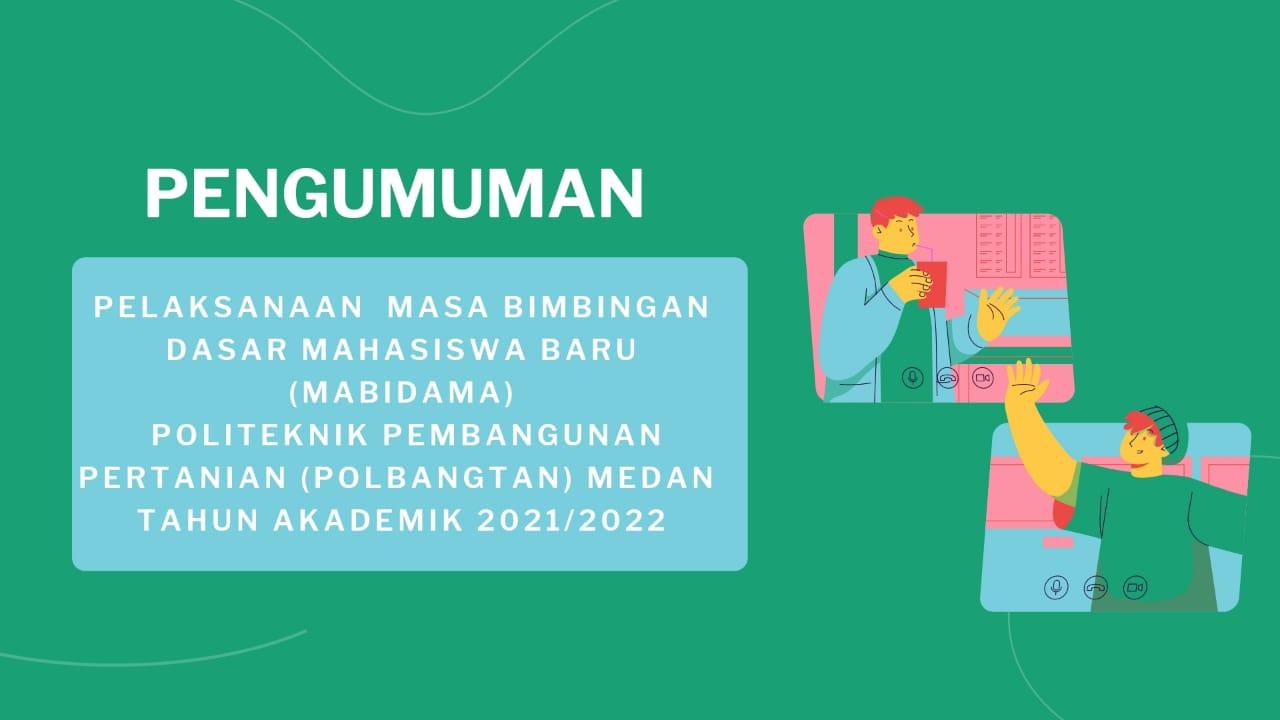 PELAKSANAAN MASA BIMBINGAN DASAR MAHASISWA BARU (MABIDAMA) POLITEKNIK PEMBANGUNAN PERTANIAN (POLBANGTAN) MEDAN TAHUN AKADEMIK 2021/2022
